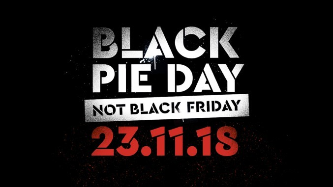 A black background with white and red writing stamped across it saying 'Black Pie Day' 'Not Black Friday' with the date '23rd November 2018'.