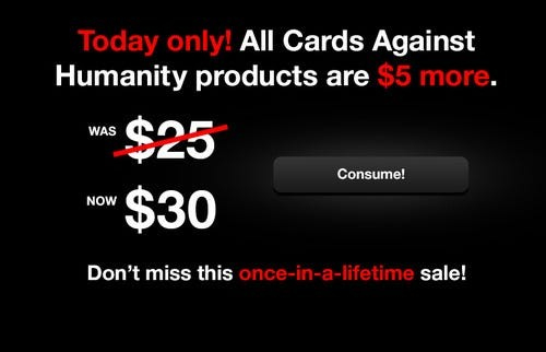 A black background with white and red writing, mimicking a sale advertisement. The writing says 'Today only all Card Against Humanity Products are $5 more'.